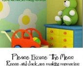 Please excuse the mess  XX and XX (childs name) are making memories Vinyl Wall Quote